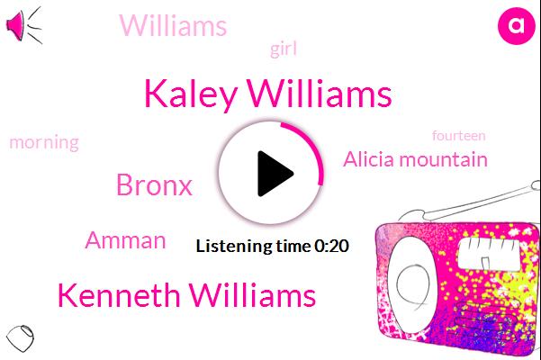 Kaley Williams,Alicia Mountain,Amman,Kenneth Williams,Bronx