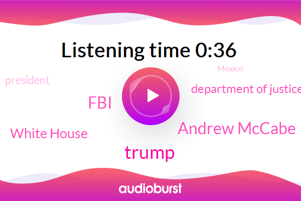 Andrew Mccabe,Donald Trump,White House,President Trump,Mexico,Department Of Justice,FBI,Deputy Director