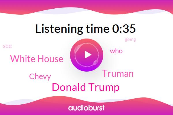 Donald Trump,White House,Truman,Chevy