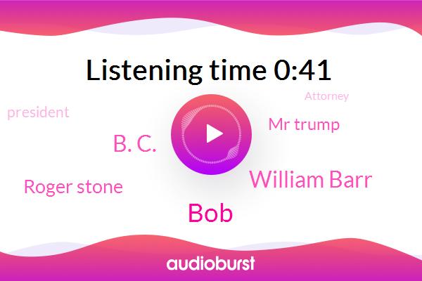 President Trump,BOB,William Barr,Witness Tampering,Attorney,B. C.,Roger Stone,Mr Trump