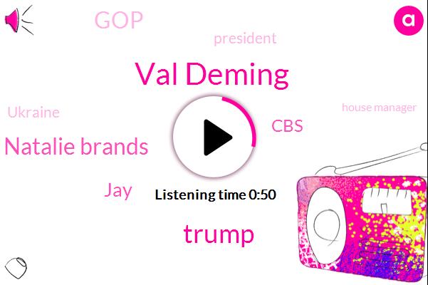 President Trump,Ukraine,Val Deming,Donald Trump,Natalie Brands,CBS,House Manager,GOP,Attorney,JAY
