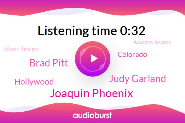 Hollywood,Joaquin Phoenix,Judy Garland,Colorado,Silverthorne,Academy Awards,Brad Pitt