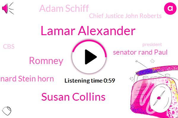 Lamar Alexander,Susan Collins,Romney,Leonard Stein Horn,President Trump,Senator Rand Paul,Adam Schiff,CBS,Political Analyst,Chief Justice John Roberts,Officer,House Manager