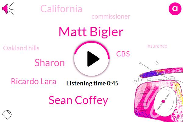 California,CBS,Matt Bigler,Sean Coffey,Oakland Hills,Sharon,Ricardo Lara,Commissioner