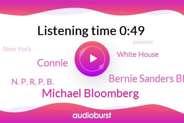 Michael Bloomberg,Bernie Sanders Bloomberg,Connie,White House,New York,N. P. R. P. B.,President Trump,Las Vegas