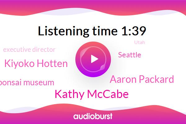 Seattle,Kathy Mccabe,Executive Director,Aaron Packard,Kiyoko Hotten,Utah,Japan,United States,Pacific Bonsai Museum
