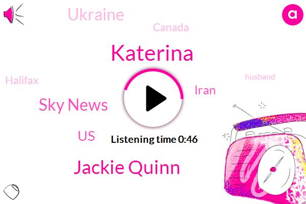 United States,Iran,Katerina,Sky News,Ukraine,Canada,Halifax,Jackie Quinn