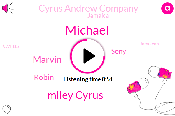 Miley Cyrus,Cyrus Andrew Company,Jamaica,Michael,Marvin,Sony,Robin