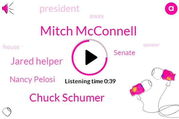 Senate,Mitch Mcconnell,Chuck Schumer,Jared Helper,Nancy Pelosi,President Trump