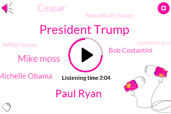 President Trump,Paul Ryan,Mike Moss,Republican House,Russia,White House,Michelle Obama,China,India,Bob Costantini,Department Of Justice,Ceasar,Lincoln,United States,Congress,North Carolina