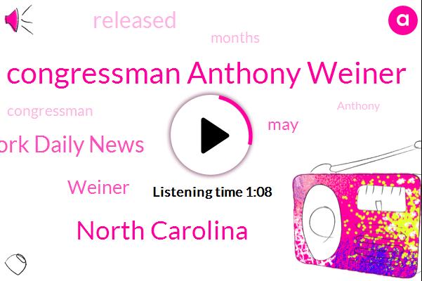 Congressman Anthony Weiner,The New York Daily News,North Carolina,Twenty One Months,Fifteen Year,Three Months