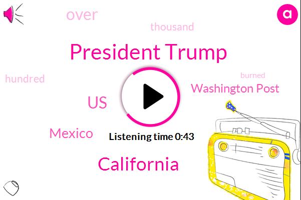 United States,Mexico,President Trump,Washington Post,California,One Hundred Fifty Three Thousand Acres