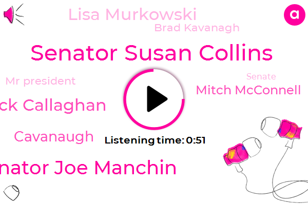 Senate Senate,Senate,Senator Susan Collins,Senator Joe Manchin,FOX,Jack Callaghan,Cavanaugh,Mitch Mcconnell,Lisa Murkowski,Brad Kavanagh,West Virginia,Mr President,Alaska,Maine