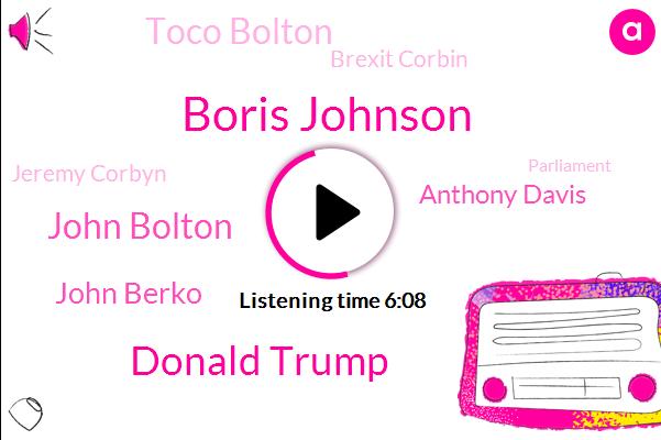 Boris Johnson,Donald Trump,John Bolton,Parliament,European Union,United States,Prime Minister,John Berko,Anthony Davis,Brexit,National Security,Toco Bolton,Brexit Corbin,Britain,Twitter,House Of Commons,Europe,World News,Fiat Berko,Jeremy Corbyn