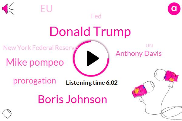 FED,Donald Trump,Boris Johnson,United States,Saudi Arabia,Iran,Mike Pompeo,Tehran,EU,New York Federal Reserve,New York,UK,UN,Prorogation James Eighty,Prorogation,Anthony Davis,Twitter,Assault,Brussels