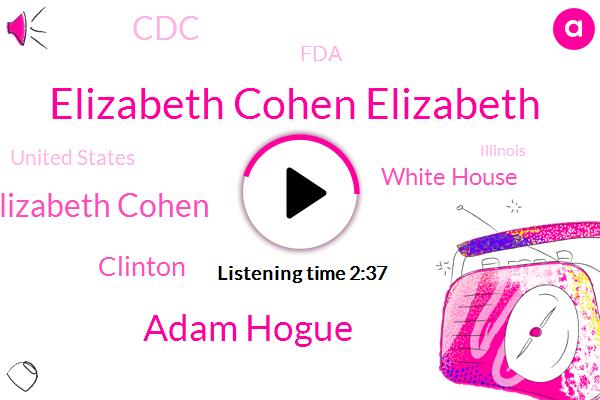Elizabeth Cohen Elizabeth,Adam Hogue,White House,Elizabeth Cohen,CDC,United States,FDA,Marijuana,Clinton,Illinois,Eighteen Year
