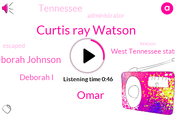 Tennessee,Curtis Ray Watson,West Tennessee State Penitentiary,Omar,Deborah Johnson,Administrator,Deborah I,Thirty Eight Years,Sixty Four Year,Three Days