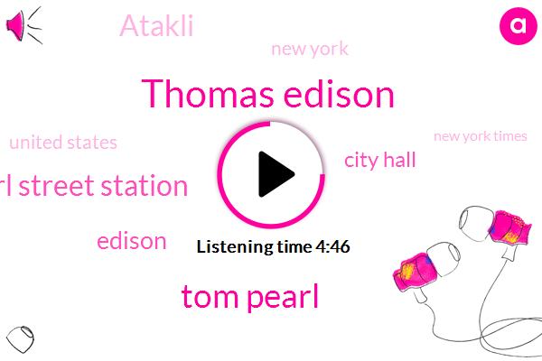 Pearl Street Station,Thomas Edison,New York,Edison,Tom Pearl,United States,New York Times,City Hall,Atakli,Three Hundred Thousand Dollars,Five Hundred Thousand Dollars,Forty Horsepower,Fifty Dollars,Thirty Tons