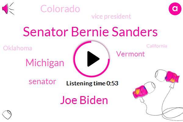 Senator Bernie Sanders,Joe Biden,Michigan,Senator,Vermont,Colorado,Vice President,Oklahoma,California,Minnesota,Utah