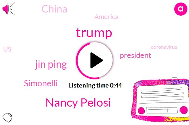 Nancy Pelosi,Donald Trump,China,America,United States,Simonelli,President Trump,Jin Ping