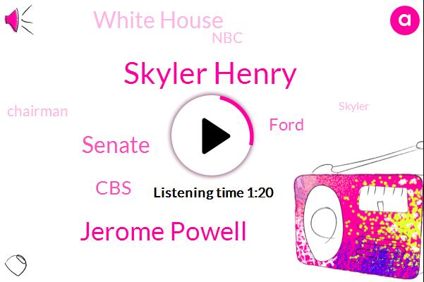 Senate,CBS,Skyler Henry,Jerome Powell,Ford,White House,Chairman,NBC