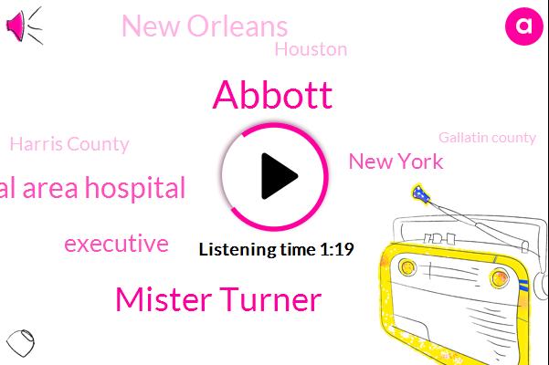 New York,New Orleans,Abbott,Houston,Houston Hospital Area Hospital,Harris County,Gallatin County,Mister Turner,Executive,Texas