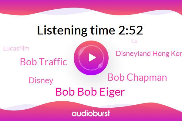 Bob Bob Eiger,Disney,FOX,Bob Chapman,Bob Traffic,CEO,Disneyland Hong Kong,Executive Chairman,CO,Lucasfilm,Japan,Hollywood,California