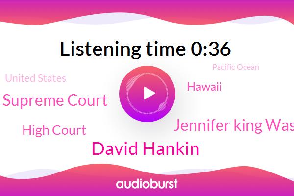Supreme Court,Hawaii,David Hankin,High Court,Pacific Ocean,United States,Jennifer King Washington