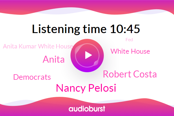 President Trump,Democrats,United States,White House,Nancy Pelosi,Vice President,Europe,Anita Kumar White House,NBC,Robert Costa,Seattle,New York City,FED,Anita,Chairman
