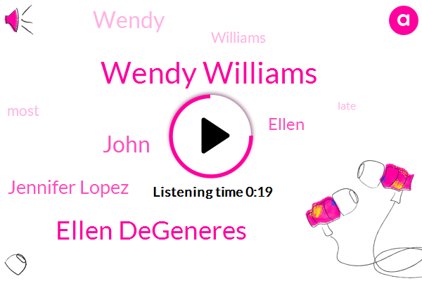 Wendy Williams,Ellen Degeneres,John,Jennifer Lopez