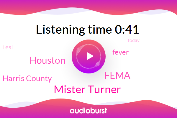 Mister Turner,Houston,Harris County,Fema,Fever
