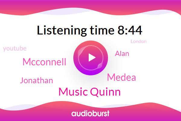 Music Quinn,London,RI,Youtube,Medea,Mcconnell,Jonathan,New York,South West,Alan,Director