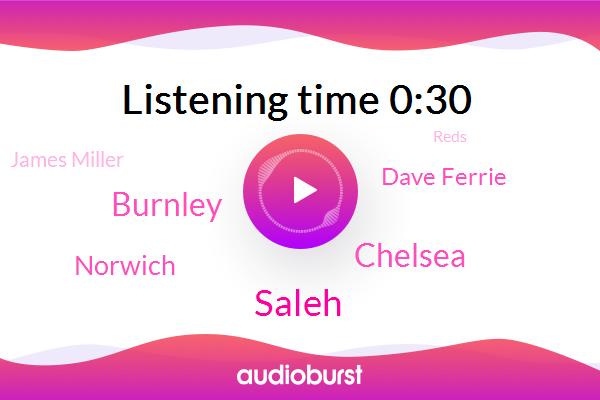 Liverpool,Saleh,Reds,Wolverhampton,Chelsea,Burnley,Brighton Sheffield United,Norwich,Dave Ferrie,James Miller,Manchester