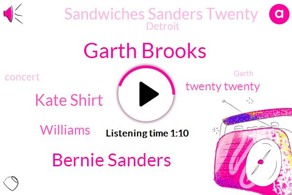 Garth Brooks,Twenty Twenty,Sandwiches Sanders Twenty,Detroit,Bernie Sanders,Kate Shirt,Williams