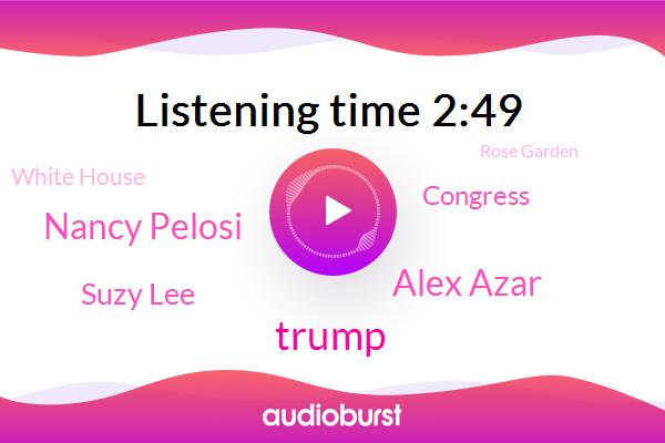 Donald Trump,United States,Congress,White House,Rose Garden,Google,Alex Azar,Nancy Pelosi,Suzy Lee,Washington,Secretary,Representative,UK