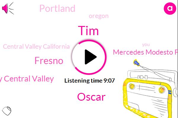 Fresno,TIM,Central Valley Central Valley,Mercedes Modesto Fresno,Portland,Oregon,Central Valley California,Oscar