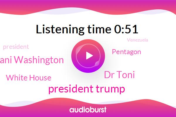 President Trump,Venezuela,Dr Toni,Ani Washington,White House,Pentagon,Basketball