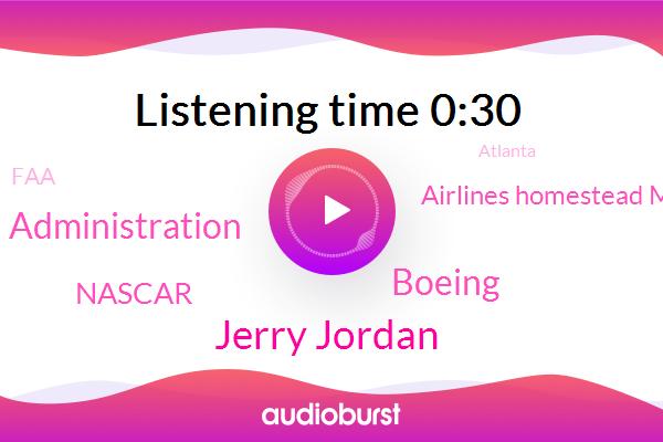 Nascar,Boeing,Atlanta,Vegas,Boise,Idaho,Jerry Jordan,Administration,Airlines Homestead Miami,FAA