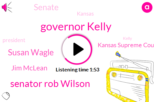Kansas Supreme Court,Governor Kelly,Senator Rob Wilson,Susan Wagle,Jim Mclean,Kansas,Senate,President Trump