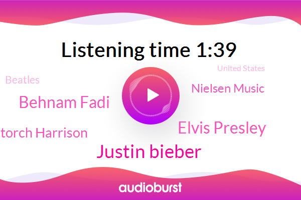 Justin Bieber,Elvis Presley,Behnam Fadi,United States,Nielsen Music,Torch Harrison,Beatles,Attorney