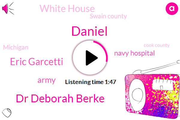 Daniel,Army,Dr Deborah Berke,Swain County,Michigan,Cook County,Eric Garcetti,New York City,Washington,Navy Hospital,White House,Coordinator,Los Angeles,Navy News