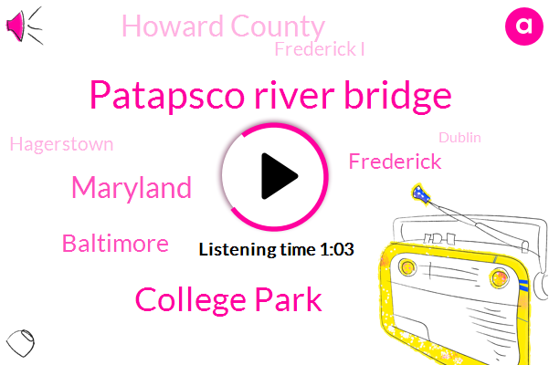 Frederick,Patapsco River Bridge,Howard County,Maryland,College Park,Baltimore,Frederick I,Hagerstown,Dublin