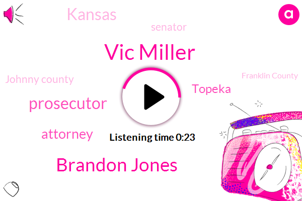 Prosecutor,Vic Miller,Topeka,Attorney,Brandon Jones,Kansas,Senator,Johnny County,Franklin County