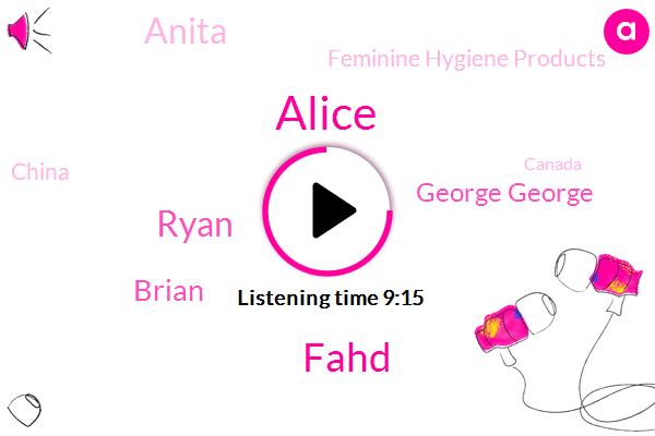 Alice,Feminine Hygiene Products,China,Health Magazine,Fahd,Ryan,Brian,Ovarian Syndrome,Canada,George George,Anita,Ten Years