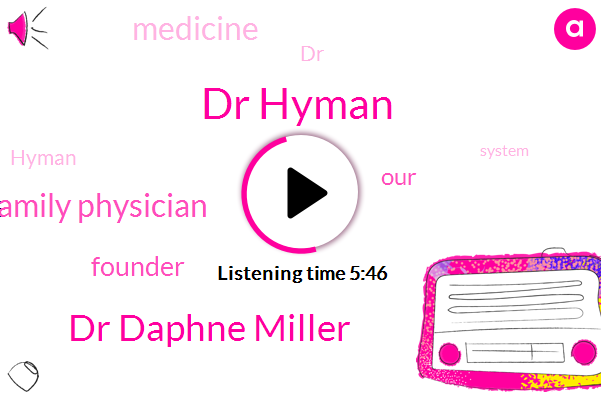 Dr Hyman,Dr Daphne Miller,Family Physician,Founder