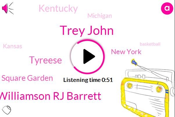 New York,Madison Square Garden,Kentucky,Trey John,Zion Williamson Rj Barrett,Basketball,Tyreese,Michigan,Kansas,Forty One Years