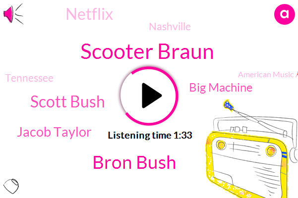 Scooter Braun,Bron Bush,Big Machine,American Music Awards,Scott Bush,Nashville,Jacob Taylor,Tennessee,Netflix
