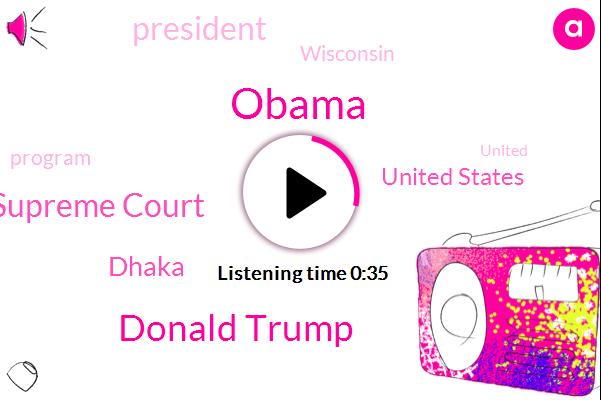 Dhaka,United States,President Trump,Donald Trump,United States Supreme Court,Wisconsin,Barack Obama,Two Years