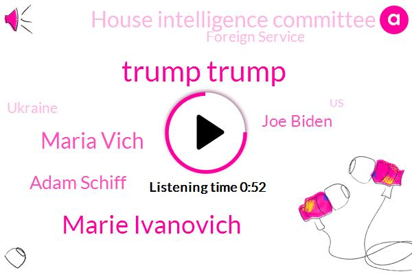 Trump Trump,Ukraine,Marie Ivanovich,Maria Vich,Adam Schiff,President Trump,Joe Biden,Mogadishu,House Intelligence Committee,Malaya,Foreign Service,United States,Chairman,Officer