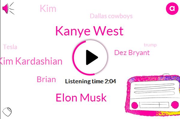 Kanye West,Elon Musk,Kim Kardashian,Brian,Dez Bryant,President Trump,Konya,United States,Dallas Cowboys,Tesla,Donald Trump,CEO,KIM,America,Twenty Twenty